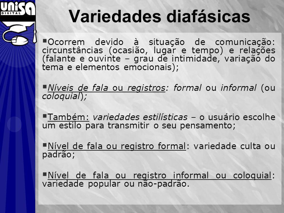 Variedades diafásicas Ocorrem devido à situação de comunicação: circunstâncias (ocasião, lugar e tempo) e relações (falante e ouvinte – grau de intimi