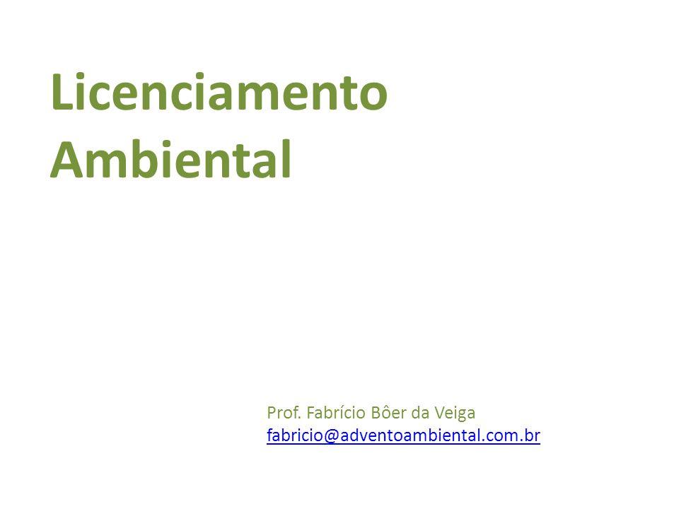 Prof. Fabrício Bôer da Veiga fabricio@adventoambiental.com.br Licenciamento Ambiental