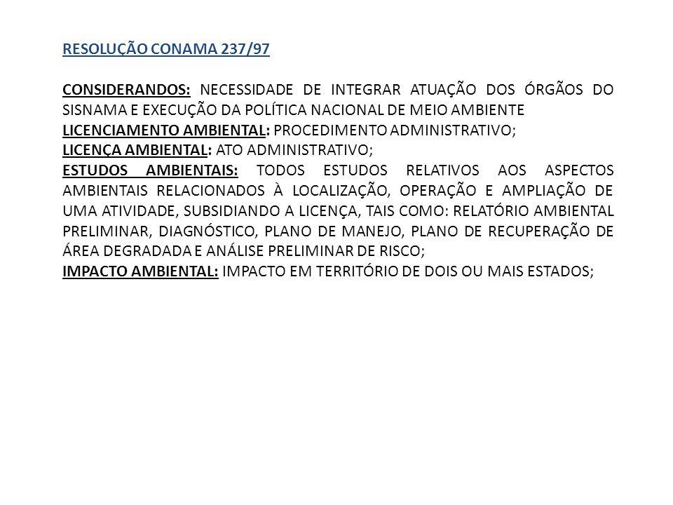 RESOLUÇÃO CONAMA 237/97 CONSIDERANDOS: NECESSIDADE DE INTEGRAR ATUAÇÃO DOS ÓRGÃOS DO SISNAMA E EXECUÇÃO DA POLÍTICA NACIONAL DE MEIO AMBIENTE LICENCIA