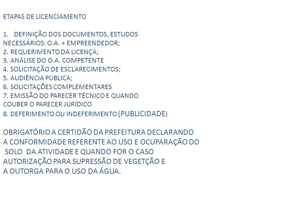 ETAPAS DE LICENCIAMENTO 1.DEFINIÇÃO DOS DOCUMENTOS, ESTUDOS NECESSÁRIOS: O.A. + EMPREENDEDOR; 2. REQUERIMENTO DA LICENÇA; 3. ANÁLISE DO O.A. COMPETENT