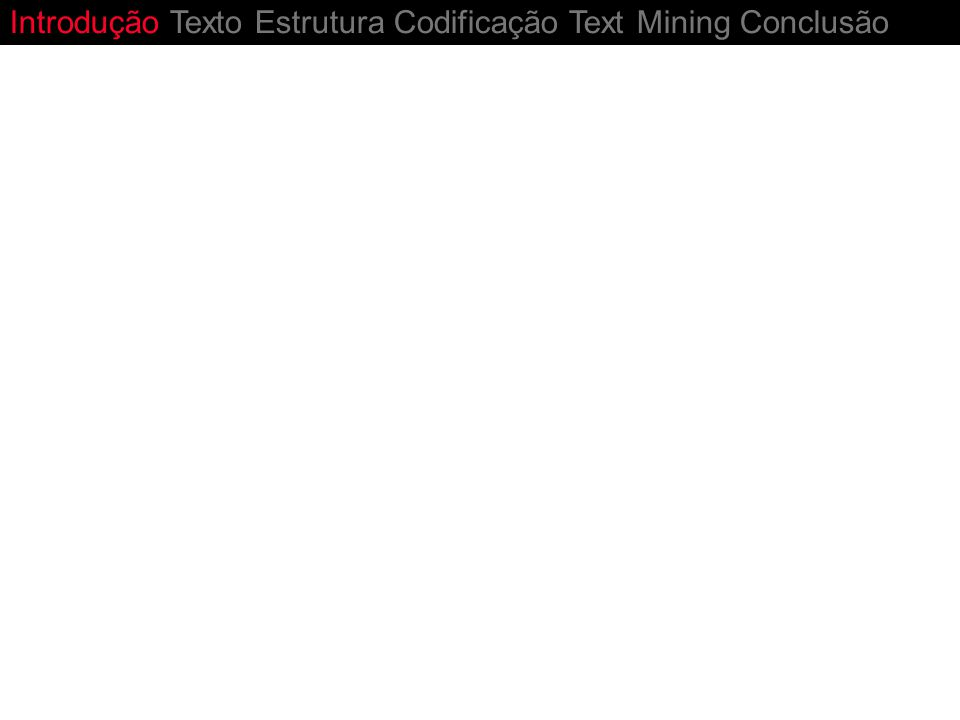 Conclusão Introdução Texto Estrutura Codificação Text Mining Conclusão Medicina: dilúvio de informação ameaça a qualidade de processamento de conhecimento em todos os níveis Representação de conteúdo: texto livre vs.