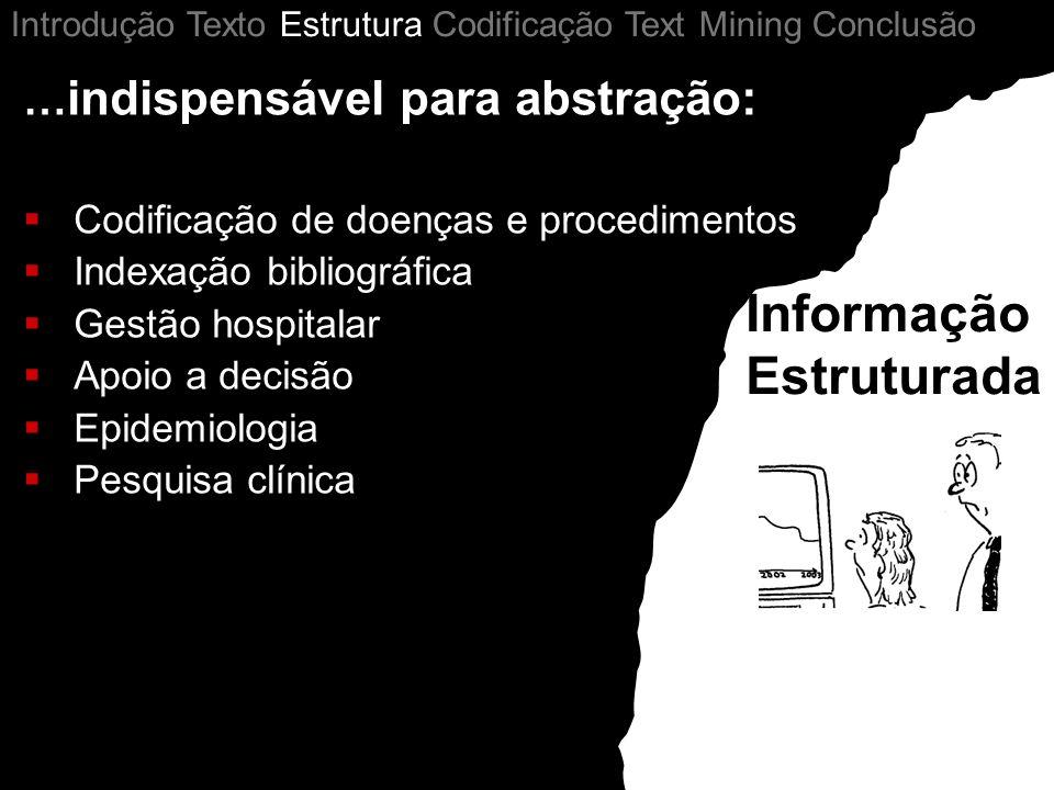… indispensável para abstração: Codificação de doenças e procedimentos Indexação bibliográfica Gestão hospitalar Apoio a decisão Epidemiologia Pesquis