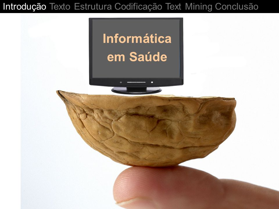Epidemiologia Clínica Controle de gestão em Saúde Pesquisa de documentos no prontuário Cenários típicos de métodos de informação Pesquisa clínica Pesquisa bibliográfica Introdução Texto Estrutura Codificação Text Mining Conclusão