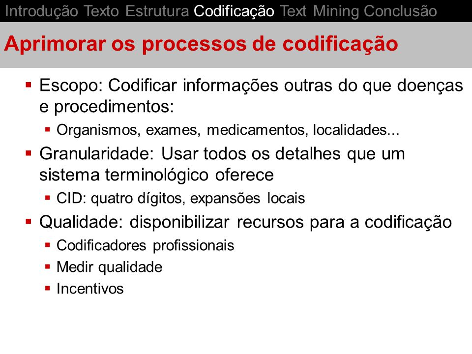 Aprimorar os processos de codificação Escopo: Codificar informações outras do que doenças e procedimentos: Organismos, exames, medicamentos, localidad