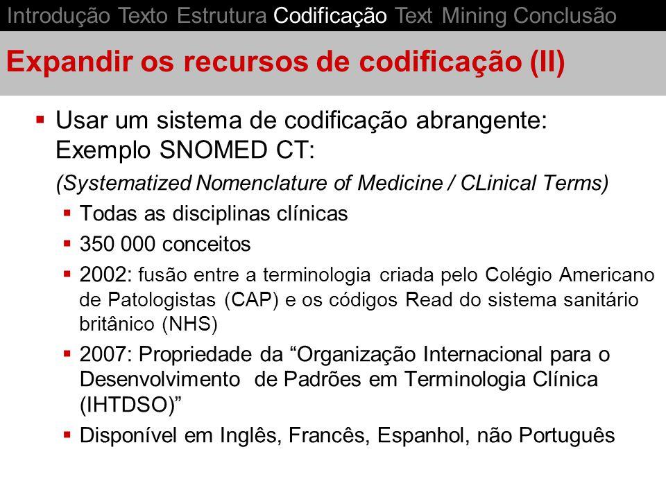 Expandir os recursos de codificação (II) Usar um sistema de codificação abrangente: Exemplo SNOMED CT: (Systematized Nomenclature of Medicine / CLinic