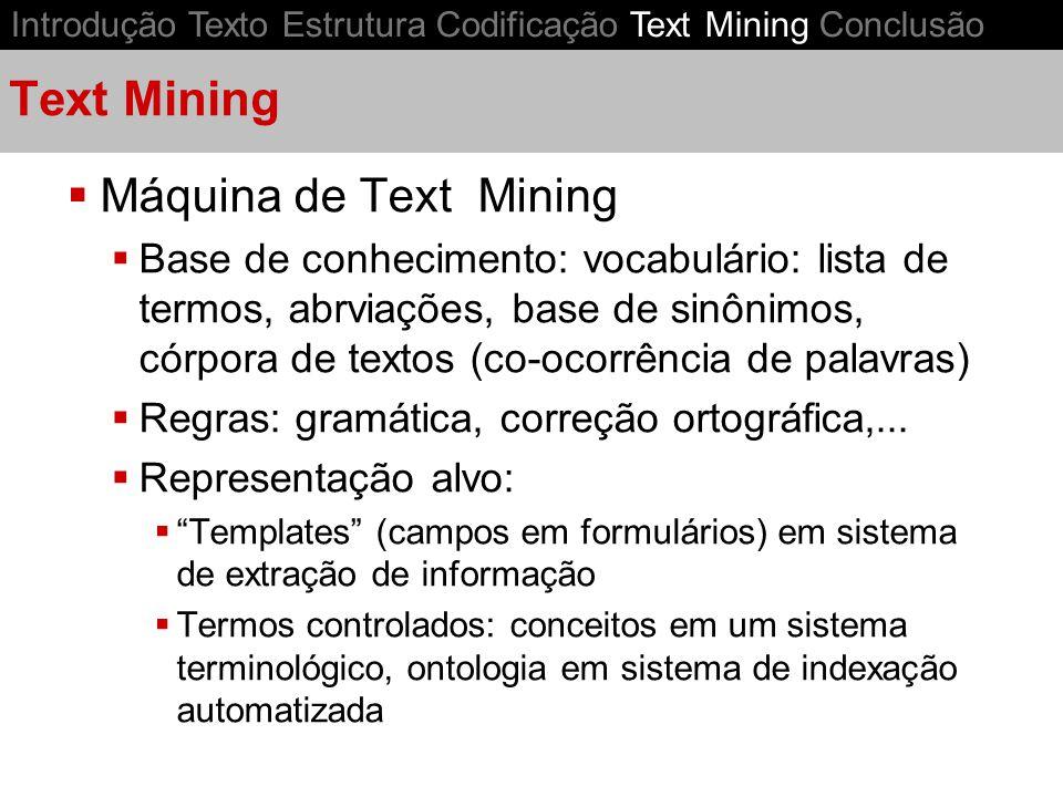 Text Mining Máquina de Text Mining Base de conhecimento: vocabulário: lista de termos, abrviações, base de sinônimos, córpora de textos (co-ocorrência