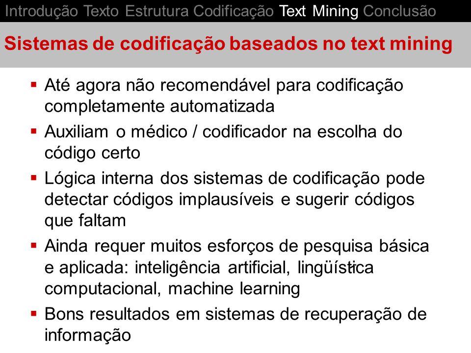 Sistemas de codificação baseados no text mining i Até agora não recomendável para codificação completamente automatizada Auxiliam o médico / codificad
