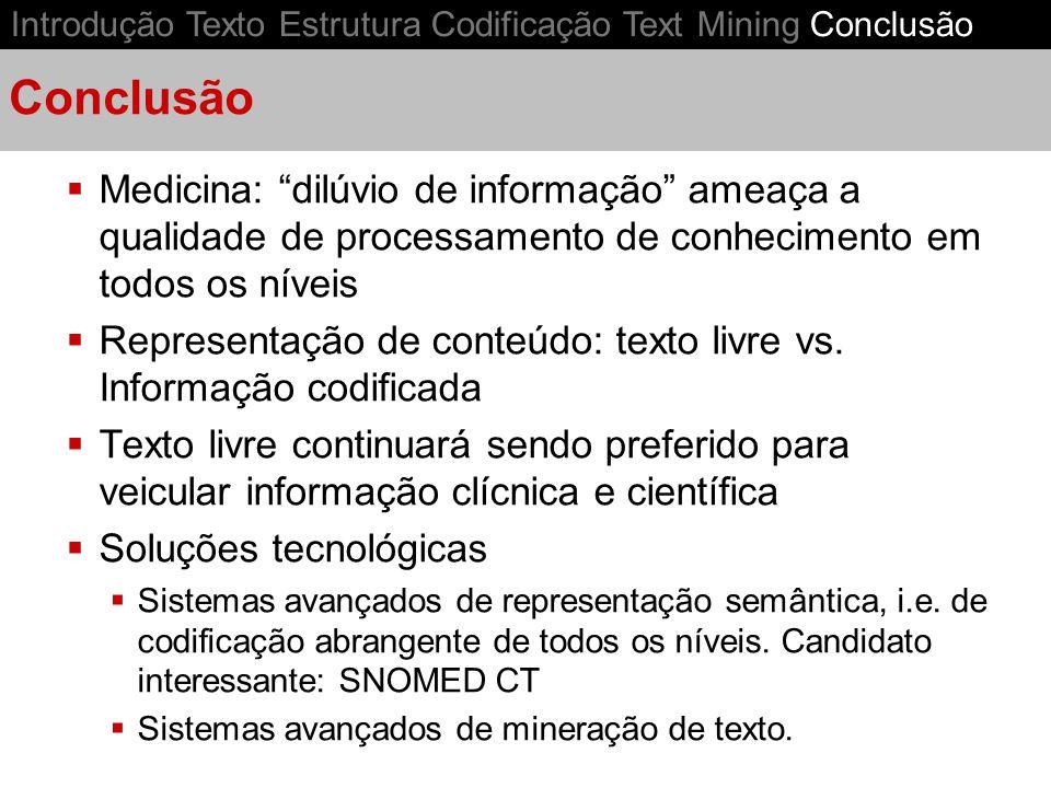 Conclusão Introdução Texto Estrutura Codificação Text Mining Conclusão Medicina: dilúvio de informação ameaça a qualidade de processamento de conhecim