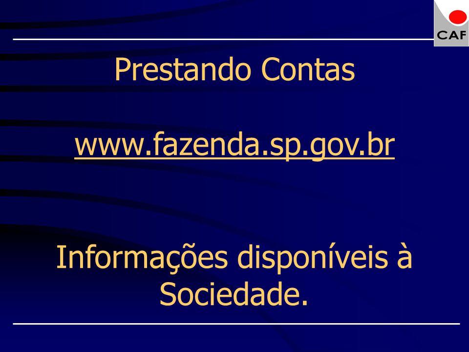 Prestando Contas www.fazenda.sp.gov.br Informações disponíveis à Sociedade.
