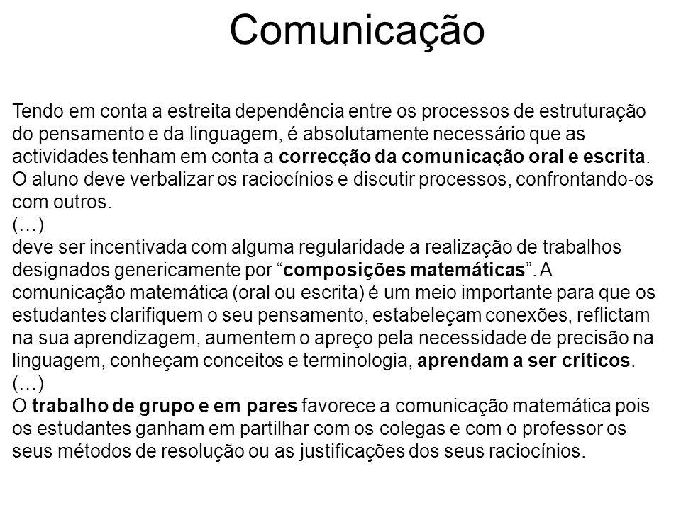 Comunicação Tendo em conta a estreita dependência entre os processos de estruturação do pensamento e da linguagem, é absolutamente necessário que as actividades tenham em conta a correcção da comunicação oral e escrita.