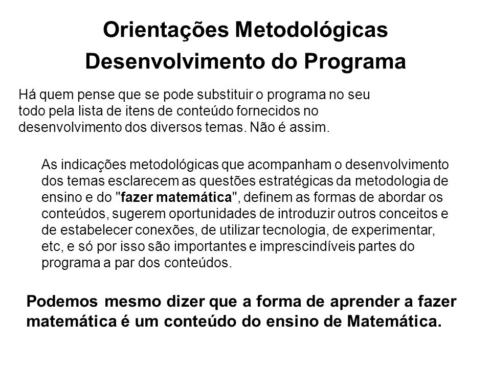 Orientações Metodológicas Desenvolvimento do Programa Podemos mesmo dizer que a forma de aprender a fazer matemática é um conteúdo do ensino de Matemá