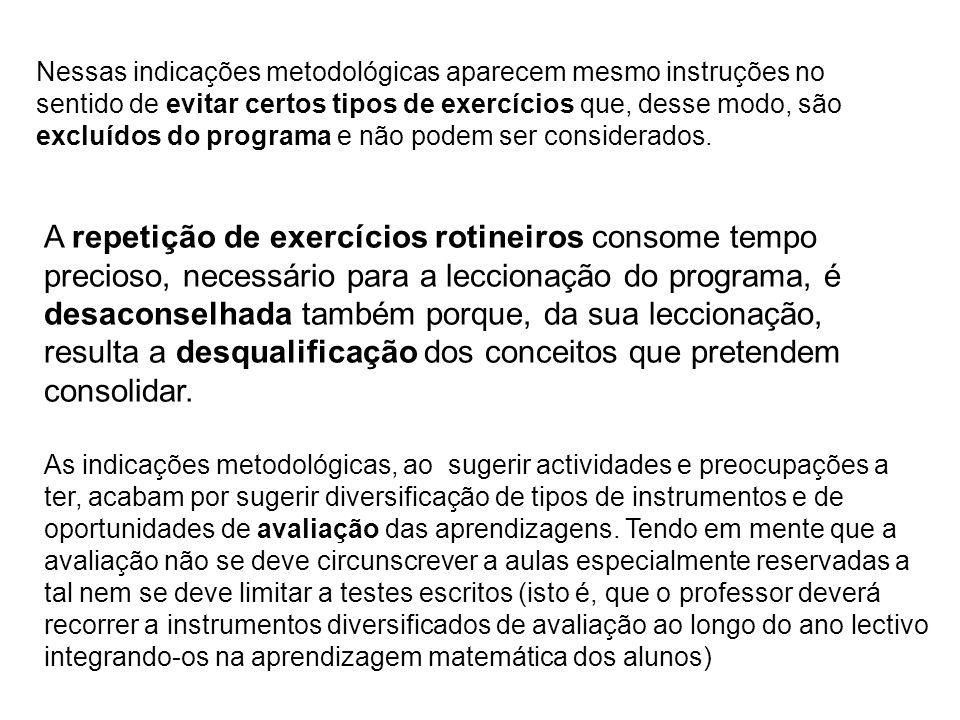 Nessas indicações metodológicas aparecem mesmo instruções no sentido de evitar certos tipos de exercícios que, desse modo, são excluídos do programa e não podem ser considerados.