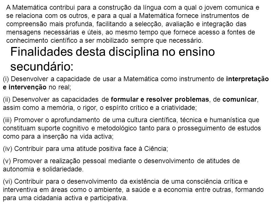 Finalidades desta disciplina no ensino secundário: (i) Desenvolver a capacidade de usar a Matemática como instrumento de interpretação e intervenção n