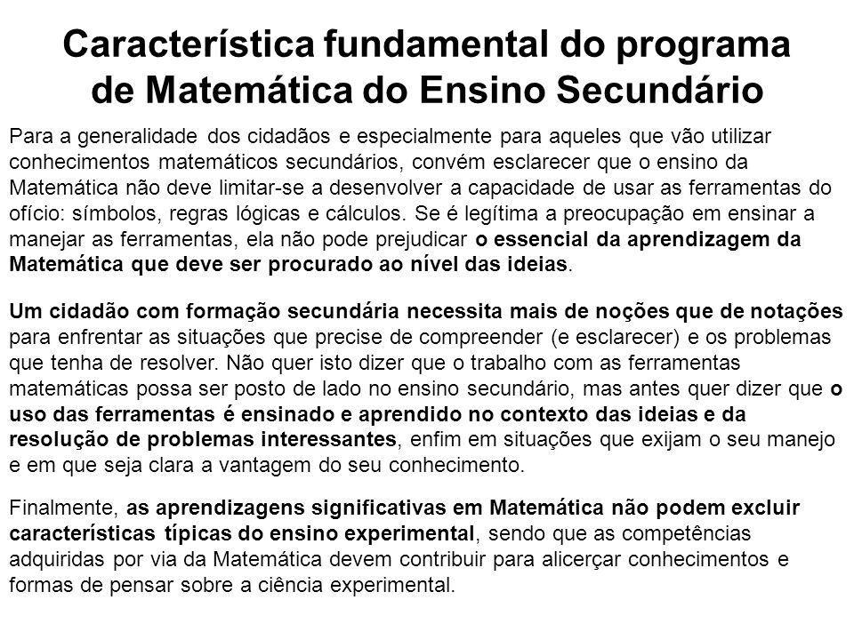 Característica fundamental do programa de Matemática do Ensino Secundário Para a generalidade dos cidadãos e especialmente para aqueles que vão utiliz