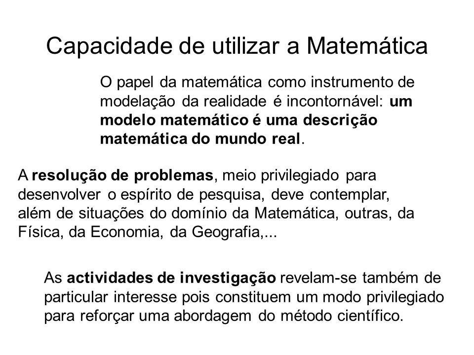 Capacidade de utilizar a Matemática A resolução de problemas, meio privilegiado para desenvolver o espírito de pesquisa, deve contemplar, além de situações do domínio da Matemática, outras, da Física, da Economia, da Geografia,...