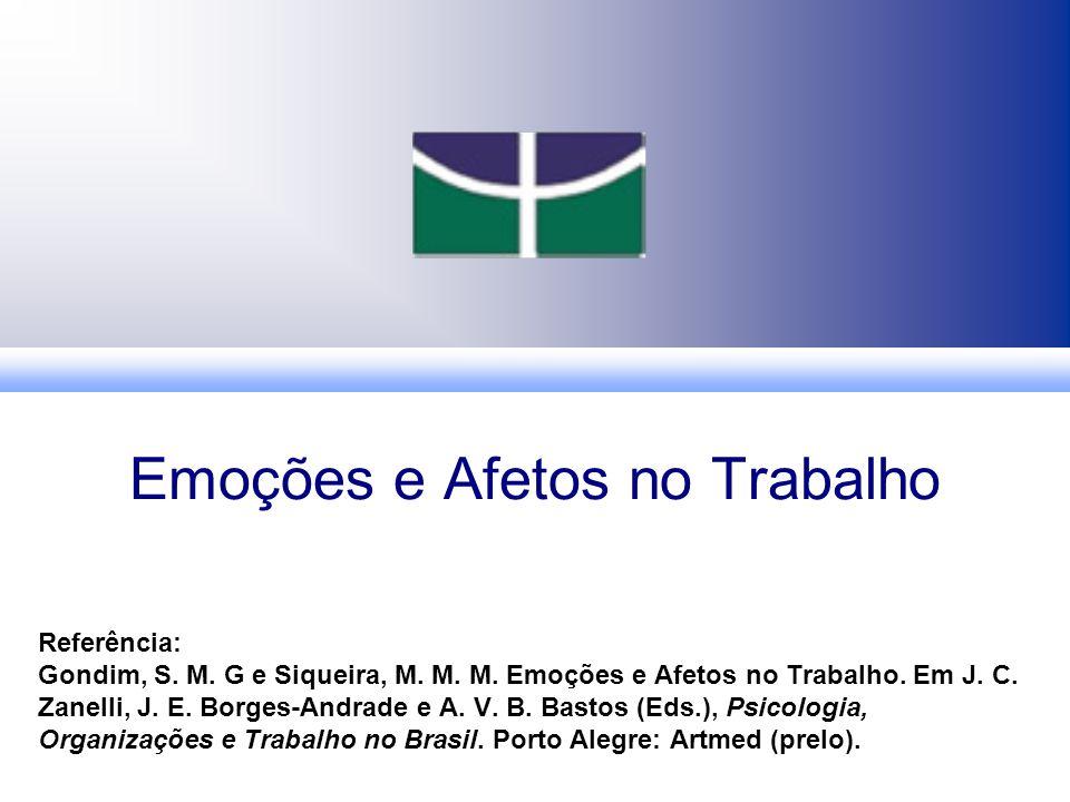 Emoções e Afetos no Trabalho Referência: Gondim, S.