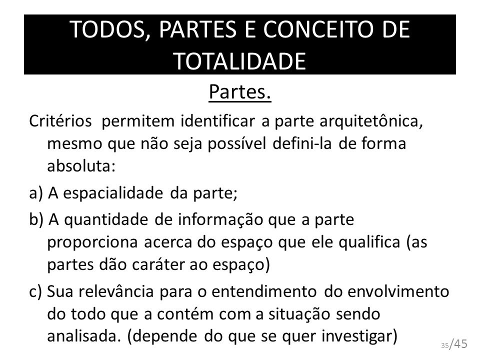 TODOS, PARTES E CONCEITO DE TOTALIDADE Partes. Critérios permitem identificar a parte arquitetônica, mesmo que não seja possível defini-la de forma ab