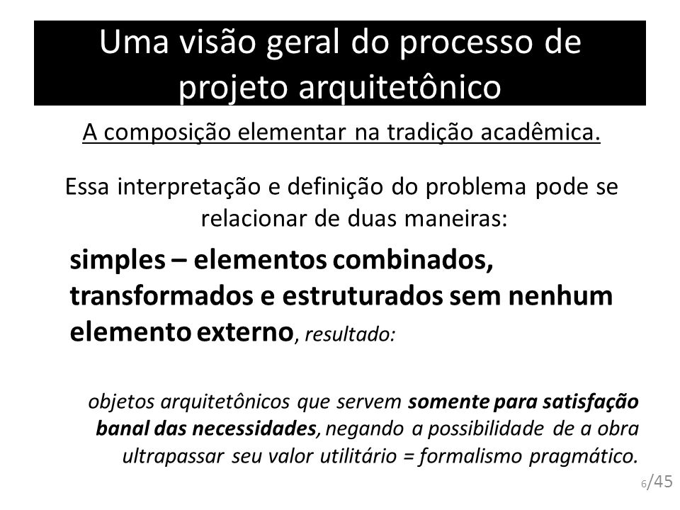 Uma visão geral do processo de projeto arquitetônico A composição elementar na tradição acadêmica. Essa interpretação e definição do problema pode se