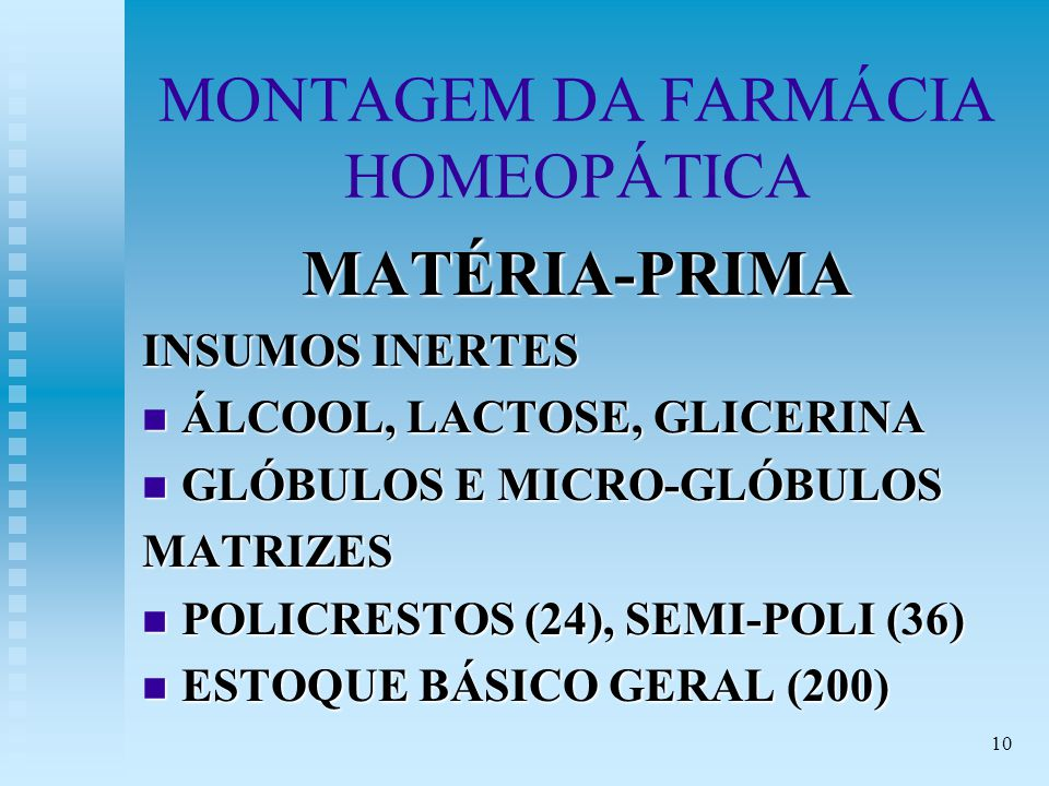 10 MONTAGEM DA FARMÁCIA HOMEOPÁTICA MATÉRIA-PRIMA INSUMOS INERTES n ÁLCOOL, LACTOSE, GLICERINA n GLÓBULOS E MICRO-GLÓBULOS MATRIZES n POLICRESTOS (24), SEMI-POLI (36) n ESTOQUE BÁSICO GERAL (200)
