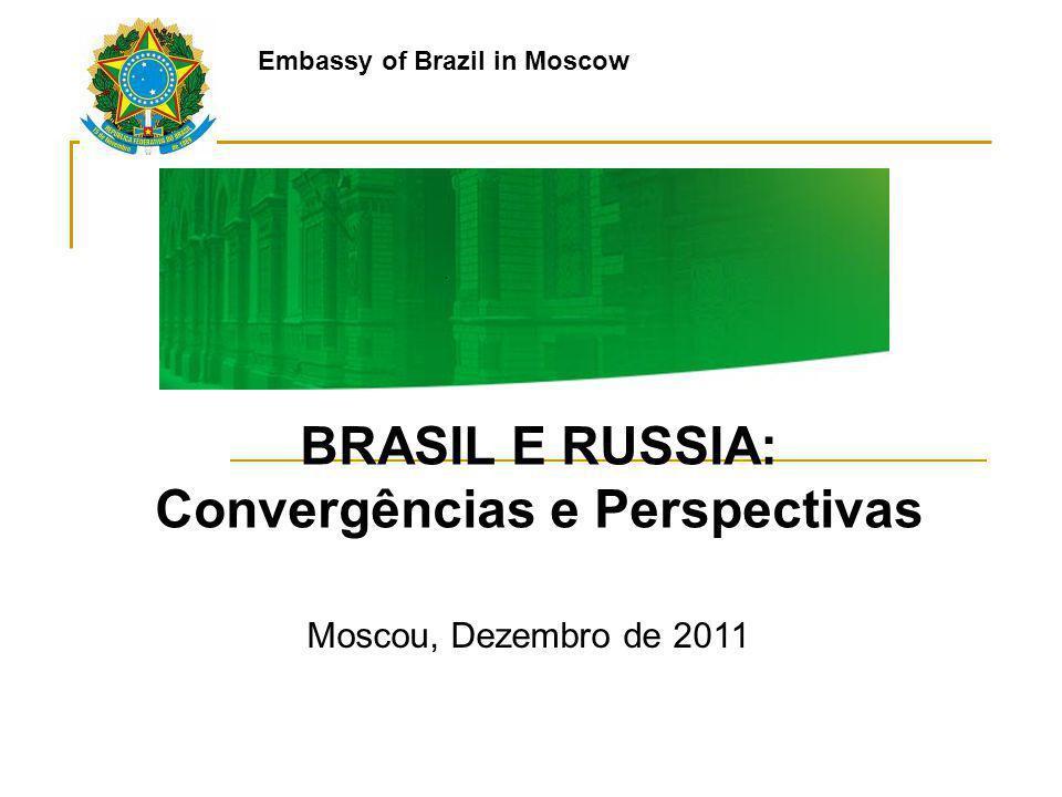Embassy of Brazil in Moscow BRASIL E RUSSIA: Convergências e Perspectivas Moscou, Dezembro de 2011