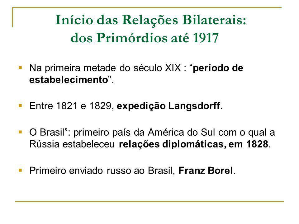 Início das Relações Bilaterais: dos Primórdios até 1917 Na primeira metade do século XIX : período de estabelecimento. Entre 1821 e 1829, expedição La
