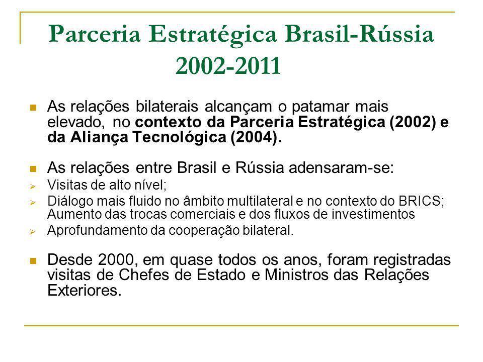 Parceria Estratégica Brasil-Rússia 2002-2011 As relações bilaterais alcançam o patamar mais elevado, no contexto da Parceria Estratégica (2002) e da Aliança Tecnológica (2004).