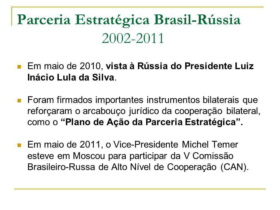 Parceria Estratégica Brasil-Rússia 2002-2011 Em maio de 2010, vista à Rússia do Presidente Luiz Inácio Lula da Silva. Foram firmados importantes instr