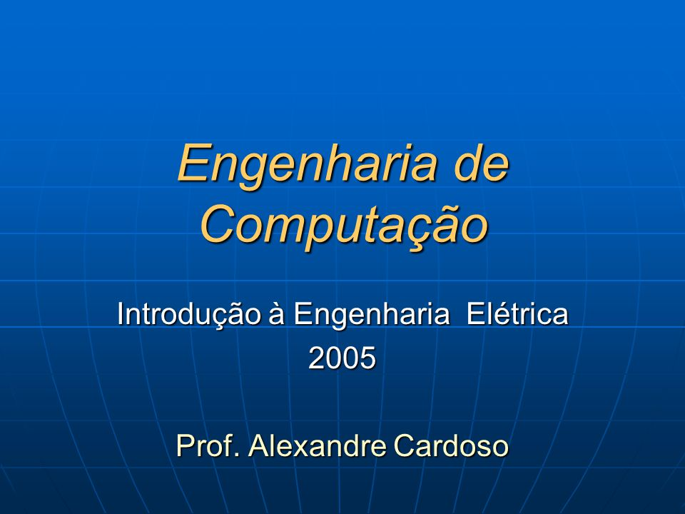 Engenharia de Computação Introdução à Engenharia Elétrica 2005 Prof. Alexandre Cardoso