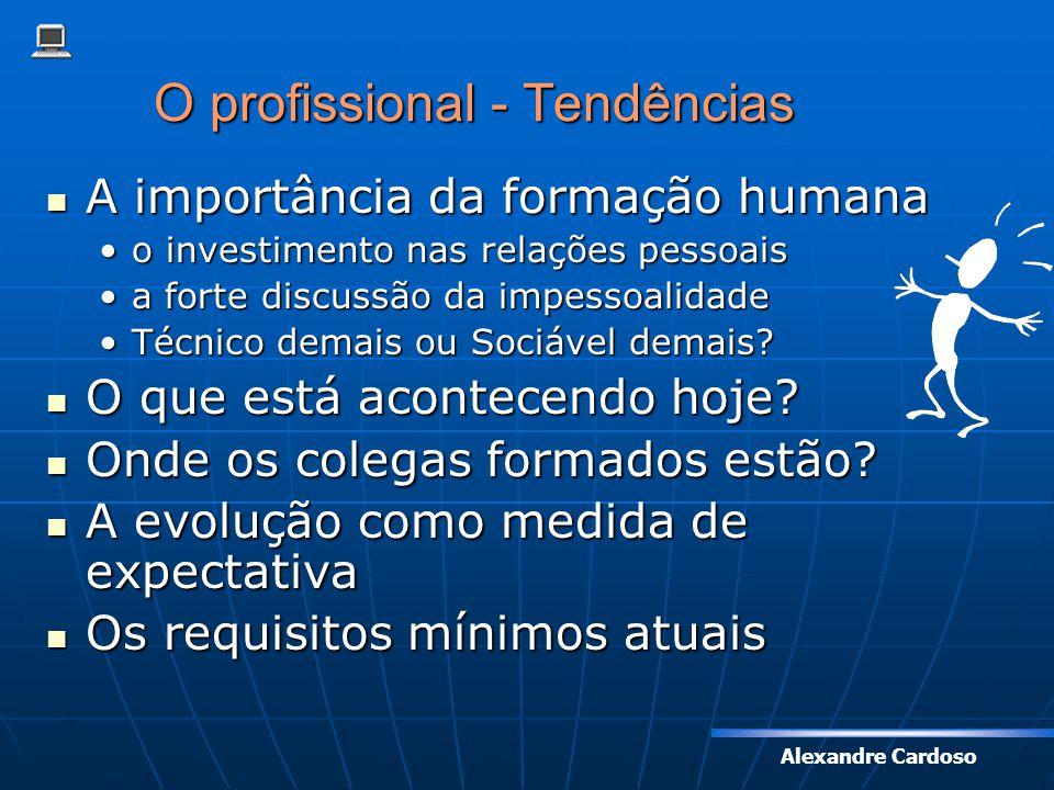 Alexandre Cardoso O profissional - Tendências A importância da formação humana A importância da formação humana o investimento nas relações pessoaiso