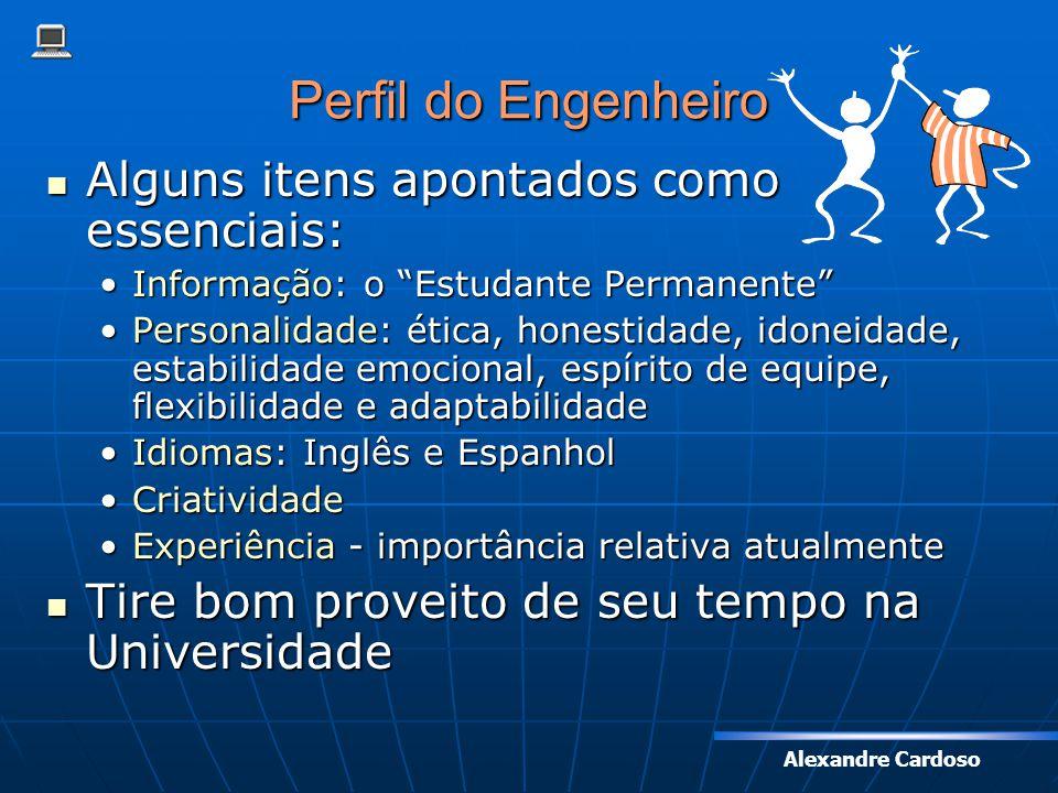 Alexandre Cardoso Perfil do Engenheiro Alguns itens apontados como essenciais: Alguns itens apontados como essenciais: Informação: o Estudante Permane