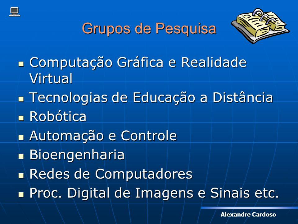 Alexandre Cardoso Grupos de Pesquisa Computação Gráfica e Realidade Virtual Computação Gráfica e Realidade Virtual Tecnologias de Educação a Distância