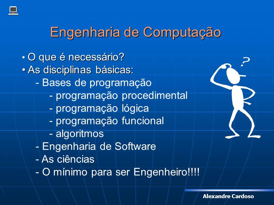Engenharia de Computação Engenharia de Computação O que é necessário? As disciplinas básicas: As disciplinas básicas: - Bases de programação - program