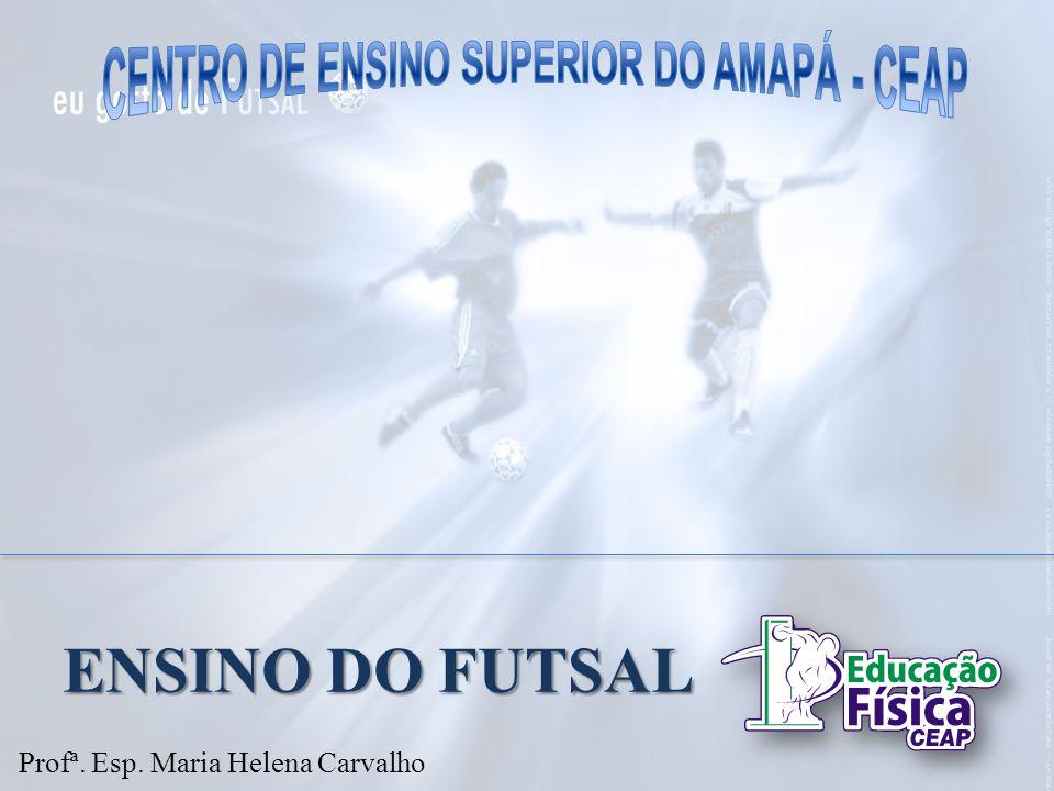 ENSINO DO FUTSAL Profª. Esp. Maria Helena Carvalho