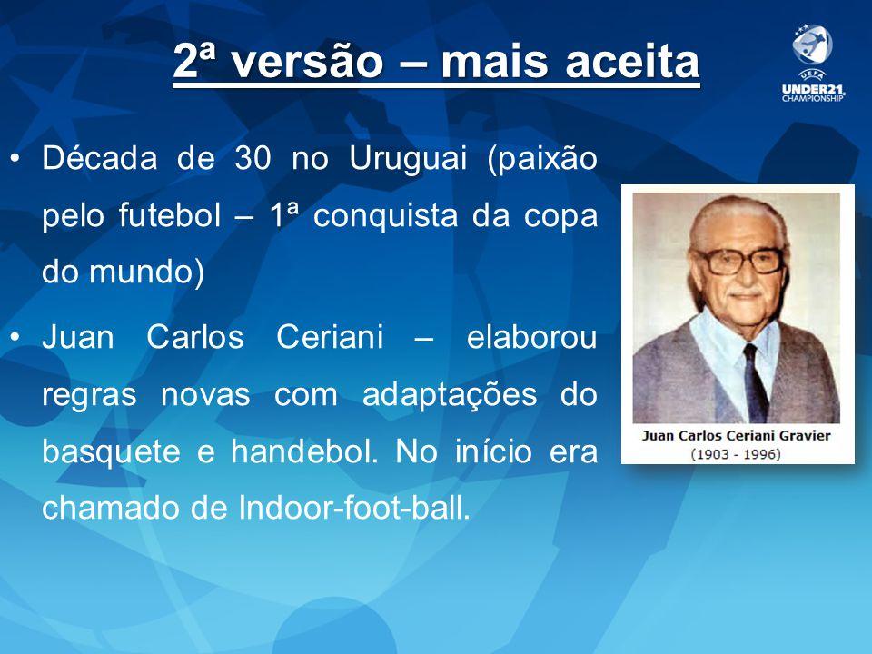 2ª versão – mais aceita Década de 30 no Uruguai (paixão pelo futebol – 1ª conquista da copa do mundo) Juan Carlos Ceriani – elaborou regras novas com