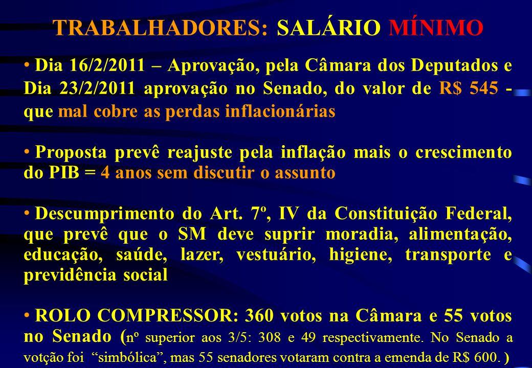 TRABALHADORES: SALÁRIO MÍNIMO Dia 16/2/2011 – Aprovação, pela Câmara dos Deputados e Dia 23/2/2011 aprovação no Senado, do valor de R$ 545 - que mal c