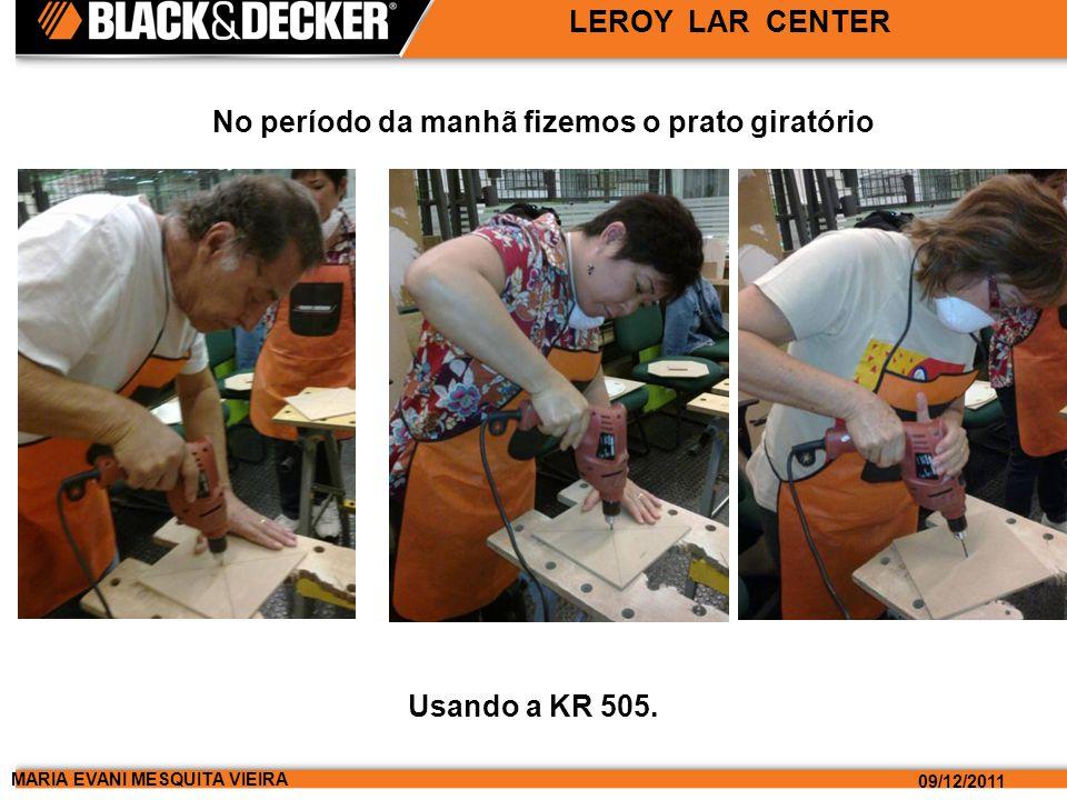 MARIA EVANI MESQUITA VIEIRA 09/12/2011 LEROY LAR CENTER No período da manhã fizemos o prato giratório Usando a KR 505.
