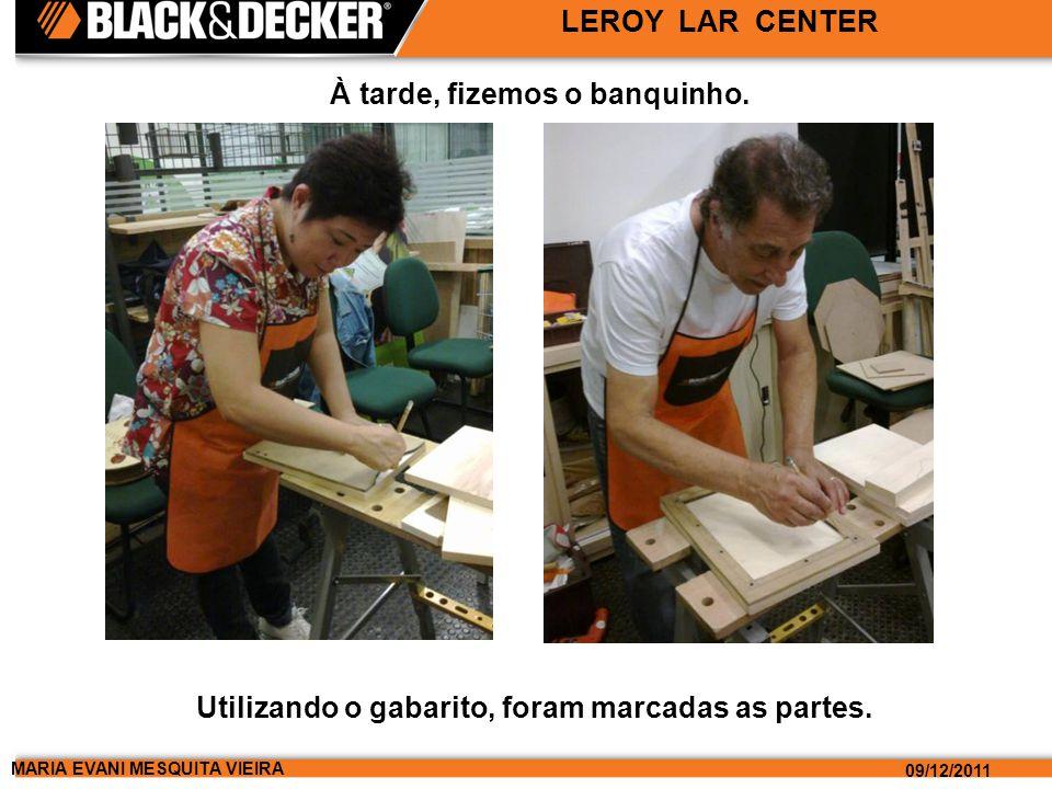 MARIA EVANI MESQUITA VIEIRA 09/12/2011 LEROY LAR CENTER À tarde, fizemos o banquinho.
