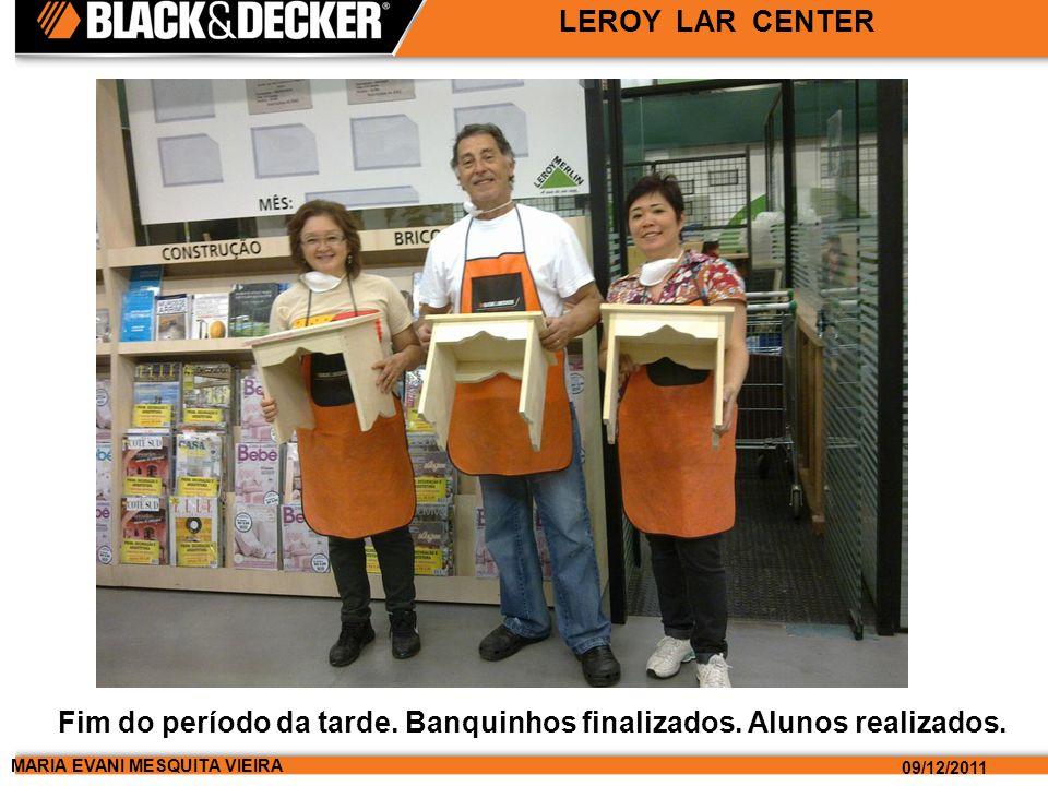 MARIA EVANI MESQUITA VIEIRA 09/12/2011 LEROY LAR CENTER Fim do período da tarde.
