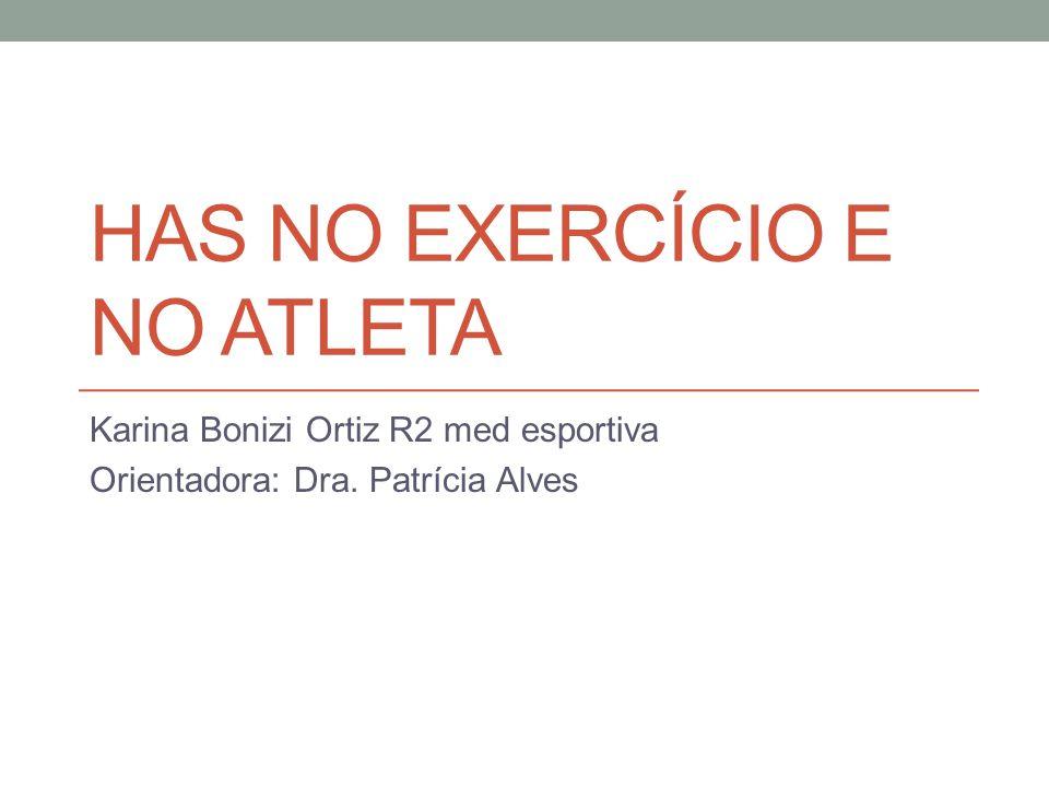 HAS NO EXERCÍCIO E NO ATLETA Karina Bonizi Ortiz R2 med esportiva Orientadora: Dra. Patrícia Alves