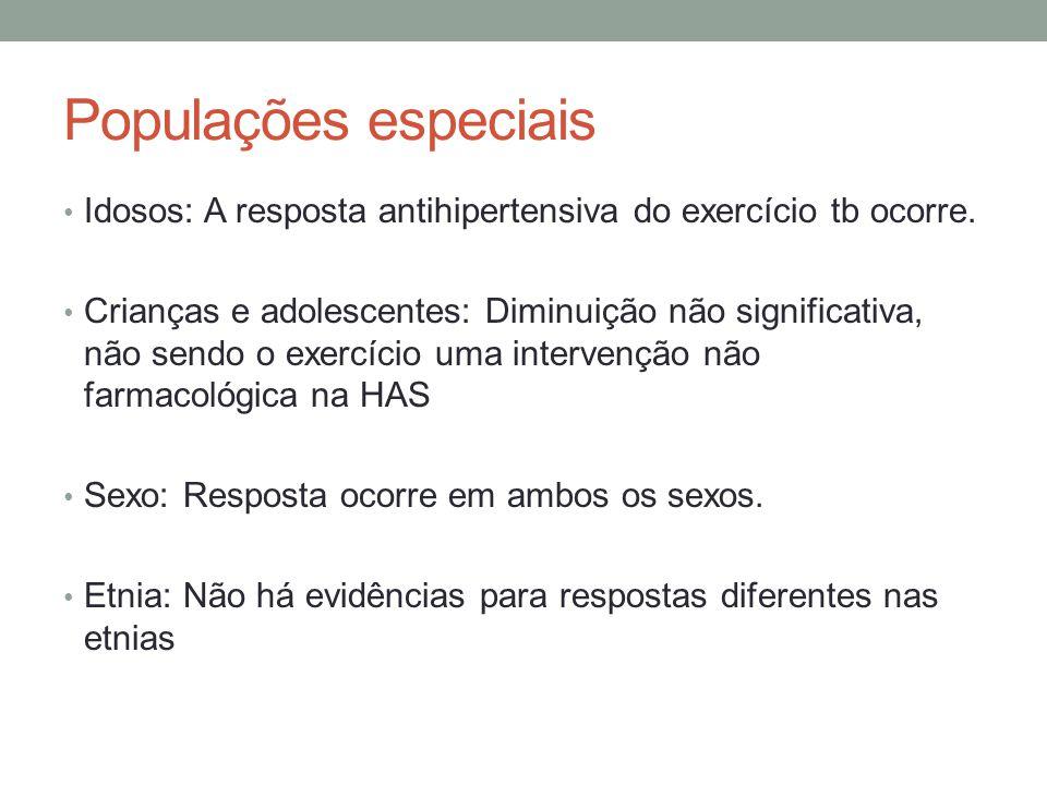 Populações especiais Idosos: A resposta antihipertensiva do exercício tb ocorre. Crianças e adolescentes: Diminuição não significativa, não sendo o ex