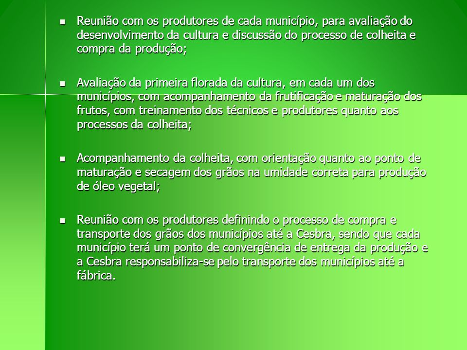 Reunião com os produtores de cada município, para avaliação do desenvolvimento da cultura e discussão do processo de colheita e compra da produção; Re