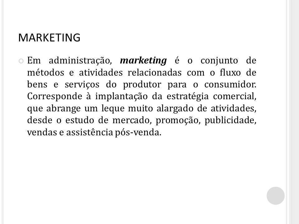 MARKETING Em administração, marketing é o conjunto de métodos e atividades relacionadas com o fluxo de bens e serviços do produtor para o consumidor.