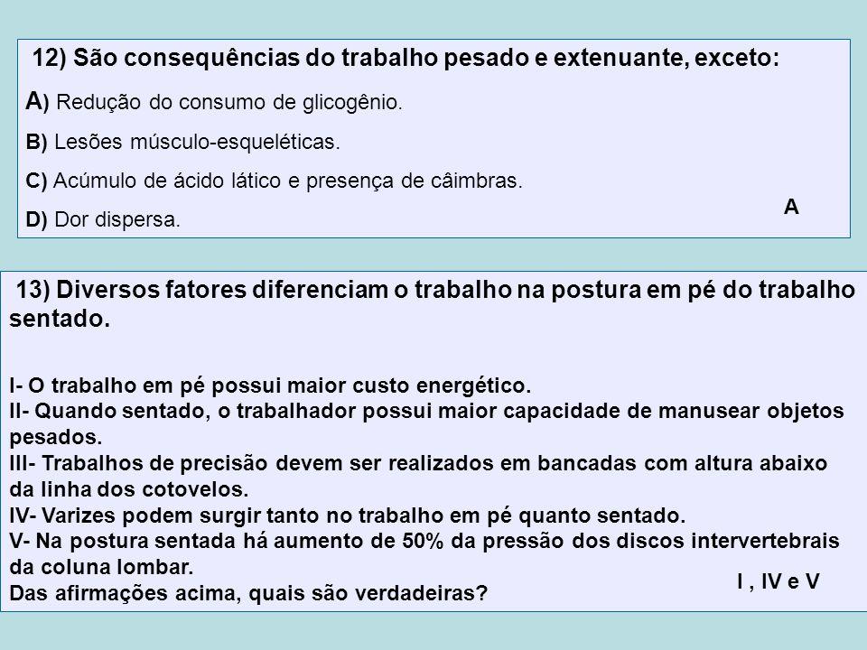 12) São consequências do trabalho pesado e extenuante, exceto: A ) Redução do consumo de glicogênio. B) Lesões músculo-esqueléticas. C) Acúmulo de áci