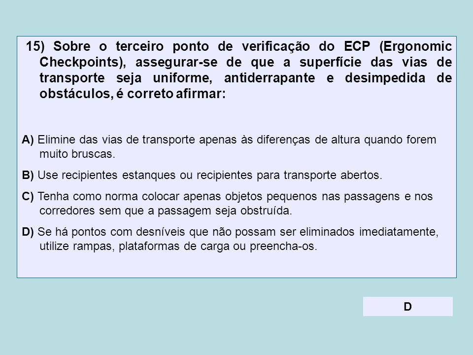 15) Sobre o terceiro ponto de verificação do ECP (Ergonomic Checkpoints), assegurar-se de que a superfície das vias de transporte seja uniforme, antid