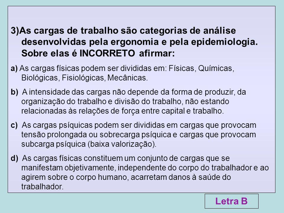 3)As cargas de trabalho são categorias de análise desenvolvidas pela ergonomia e pela epidemiologia. Sobre elas é INCORRETO afirmar: a) As cargas físi