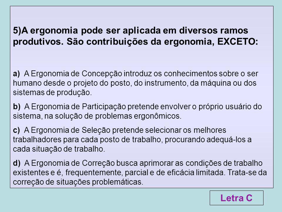 5)A ergonomia pode ser aplicada em diversos ramos produtivos. São contribuições da ergonomia, EXCETO: a) A Ergonomia de Concepção introduz os conhecim