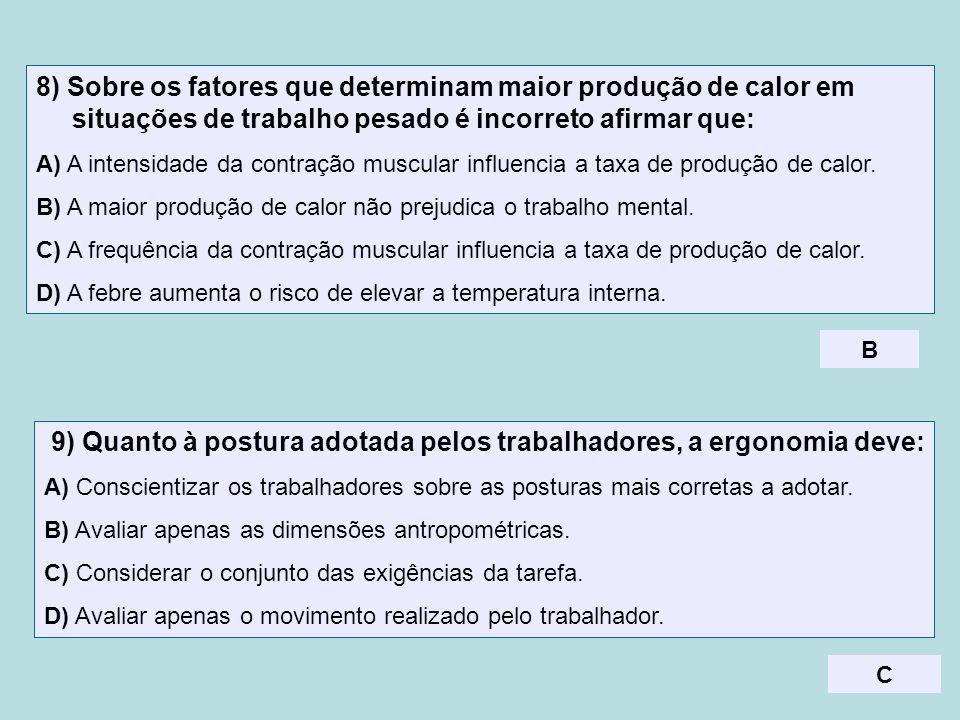 8) Sobre os fatores que determinam maior produção de calor em situações de trabalho pesado é incorreto afirmar que: A) A intensidade da contração musc