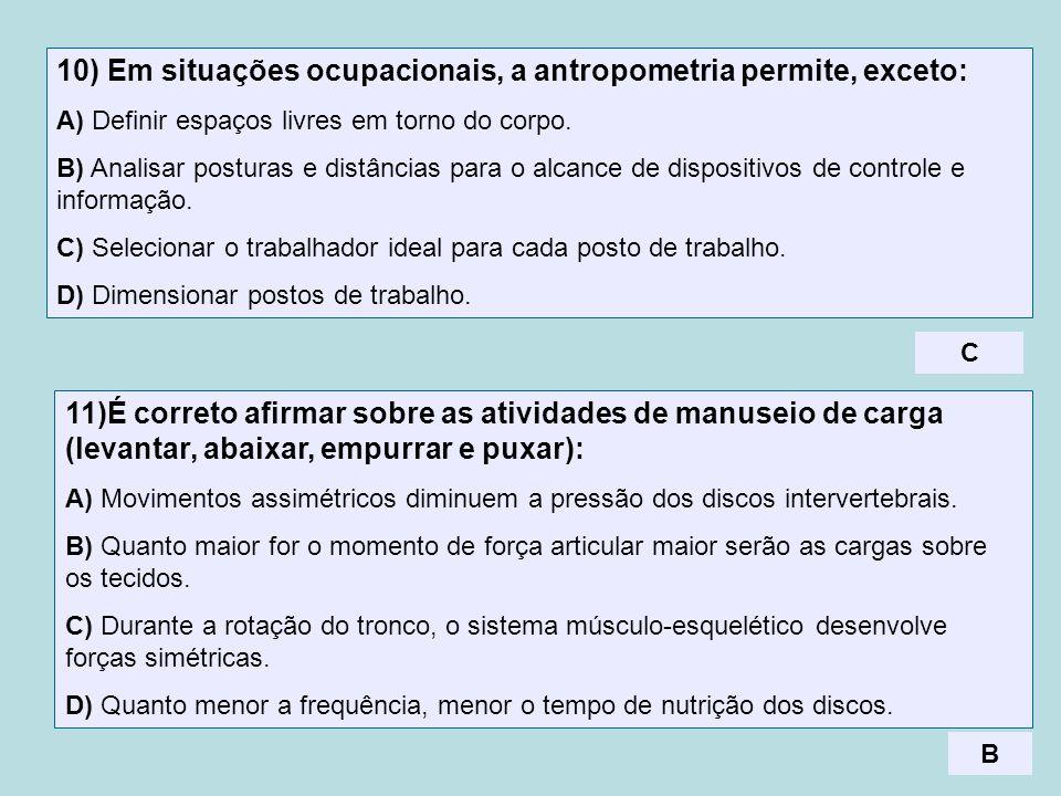 10) Em situações ocupacionais, a antropometria permite, exceto: A) Definir espaços livres em torno do corpo. B) Analisar posturas e distâncias para o