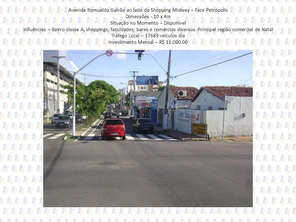 Avenida Romualdo Galvão ao lado do Shopping Midway – Face Petrópolis Dimensões - 10 x 4m Situação no Momento – Disponìvel Influências – Bairro classe