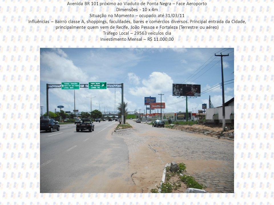 Avenida BR 101 próximo ao Viaduto de Ponta Negra – Face Aeroporto Dimensões - 10 x 4m Situação no Momento – ocupado até 31/03/11 Influências – Bairro
